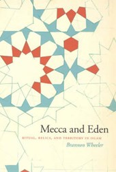 Mecca and Eden - Ritual, Relics and Territory in Islam