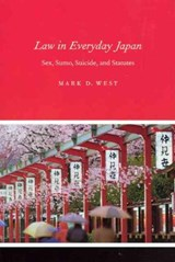 Law in Everyday Japan - Sex, Sumo, Suicide and Statutes | Mark D West |