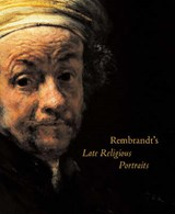 Rembrandt's Late Religious Portraits | Arthur K Wheelock |