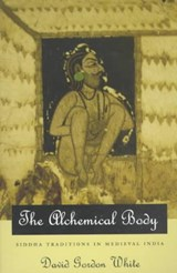 The Alchemical Body - Siddha Traditions in Medieval India (Paper) | David Gordon White |