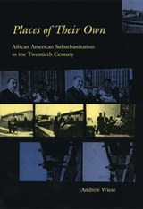 Places of Their Own - African American Suburbanization in the Twentieth Century | Andrew Wiese |