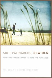 Soft Patriarchs, New Men - How Christianity Shapes  Fathers and Husbands