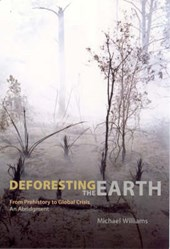 Deforesting the Earth - From Prehistory to Global Crisis, An Abridgment | Michael Williams |