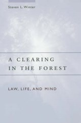 A Clearing in the Forest - Law, Life and Mind | Steven L Winter |