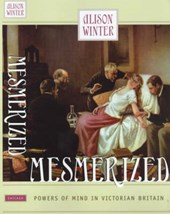 Mesmerized - Powers of Mind in Victorian Britain | Alison Winter |