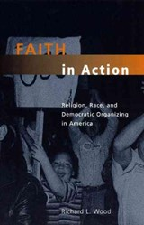 Faith in Action - Religion, Race & Democratic Organizing in America | Richard L. Wood |