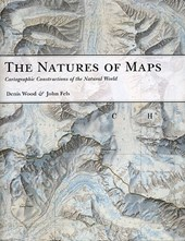 The Natures of Maps - Cartographic Constructions of the Natural World | Denis Wood & John Fels |