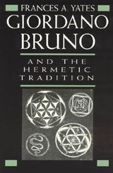 Giordano Bruno & the Hermetic Tradition | Yates |