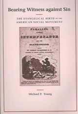 Bearing Witness Against Sin - The Evangelical Birth of the American Social Movement | Michael P Young |