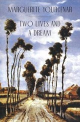 Two Lives & a Dream (Pr Only) | Yourcenar |