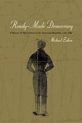 Ready-Made Democracy - A History of Men's Dress in  the American Republic 1760-1860 | Michael Zakim |