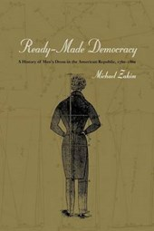 Ready-Made Democracy - A History of Men's Dress in  the American Republic 1760-1860