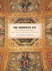 The Inordinate Eye - New World Baroque and Latin American Fiction | Lois Parkinson Zamora |
