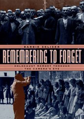 Remembering to Forget - Holocaust Memory Through the Camera's Eye | Barbie Zelizer |
