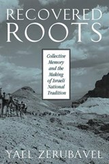 Recovered Roots - Collective Memory & the Making of Israeli National Tradition | Yael Zerubavel |