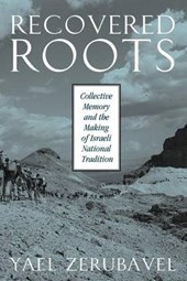 Recovered Roots - Collective Memory & the Making of Israeli National Tradition