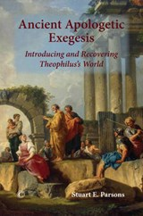 Ancient Apologetic Exegesis | Stuart E. Parsons |