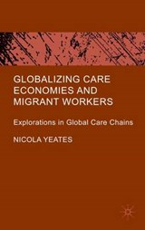 Globalizing Care Economies and Migrant Workers | Nicola Yeates |