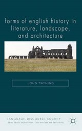 Forms of English History in Literature, Landscape, and Architecture | John Twyning |
