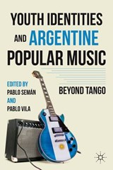 Youth Identities and Argentine Popular Music | Vila, Pablo; Seman, Pablo |