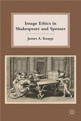 Image Ethics in Shakespeare and Spenser | James A. Knapp |