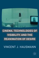 Cinema, Technologies of Visibility, and the Reanimation of Desire | Vincent J. Hausmann |