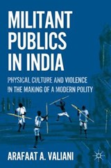 Militant Publics in India | Arafaat A. Valiani |