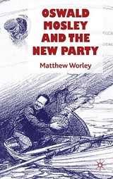 Oswald Mosley and the New Party | Matthew Worley |