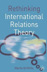 Rethinking International Relations Theory | Martin Griffiths |