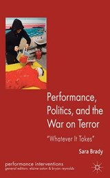 Performance, Politics, and the War on Terror | Sara Brady |