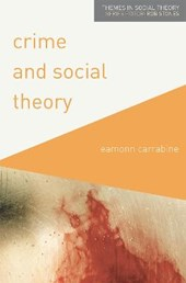 Crime and Social Theory | Eamonn Carrabine |