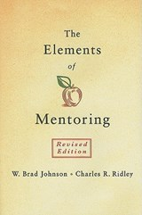 The Elements of Mentoring | Johnson, W. Brad ; Ridley, Charles R. |