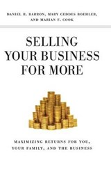 Selling Your Business for More | Barron, Daniel R. ; Boehler, Mary Geddes ; Cook, Marian F. |