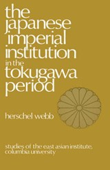 The Japanese Imperial Institution in the Tokugawa Period | H Webb |