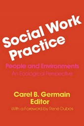 Social Work Practice - People and Environments: An Ecological Perspective