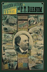 The Selected Letters of P. T. Barnum | A. H. Saxon |