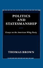 Politics and Statesmanship - Essays on the American Whig Party