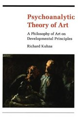 Psychoanalytic Theory of Art - A Philosophy of Art on Developmental Principles | Richard Kuhns |
