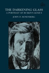 The Darkening Glass - A Portrait of Ruskin`s Genius | J Rosenberg |