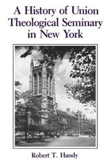 A History of Union Theological Seminary in New York | Robert Handy |