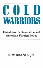 Cold Warriors Eisenhower's Generation & the Making of Am Foreign Policy | H Brands |