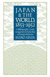 Japan and the World, 1853-1952 - A Bibliographic Guide to Japanese Scholarship in Foreign Relations