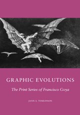 Graphic Evolutions - The Print Series of Francisco Goya | Janis A. Tomlinson |
