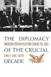 The Diplomacy of the Crucial Decade - American Foreign Relations During the 1960S (Paper)