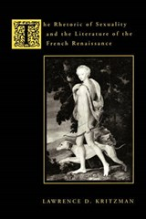 The Rhetoric of Sexuality & the Literature of the French Renaissance | Lawrence Kritzman |