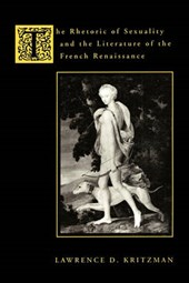 The Rhetoric of Sexuality & the Literature of the French Renaissance