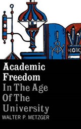 Academic Freedom in the Age of the University | Walter Metzger |