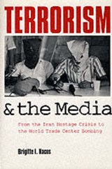 Terrorism & the Media  - From the Iran Hostage Crisis to the World Trade Center Bombing | Brigitte L. Nacos |