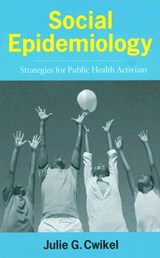 Social Epidemiology - Strategies for Public Health  Activism | Julie Cwikel |