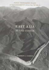 East Asia at the Center | Warren I. Cohen |
